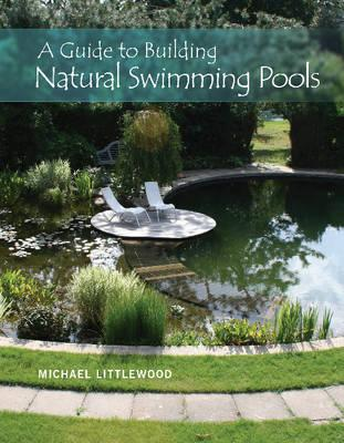 a guide to building natural swimming pools michael littlewood 9780764350832 ForNatural Swimming Pools A Guide To Building