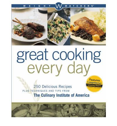 Weight Watchers Great Cooking Every Day : Delicious Recipes Plus Techniques and Tips from the Culinary Institute of America
