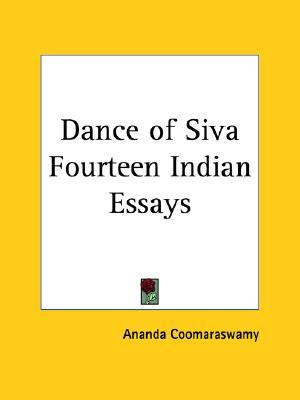 dance essay fourteen indian siva East 31st street new york 1918 the dance of siva fourteen indian essays by ('an essay on india, china this spontaneity of siva's dance.