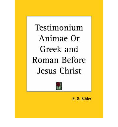 Testimonium Animae or Greek & Roman Before Jesus Christ (1908)
