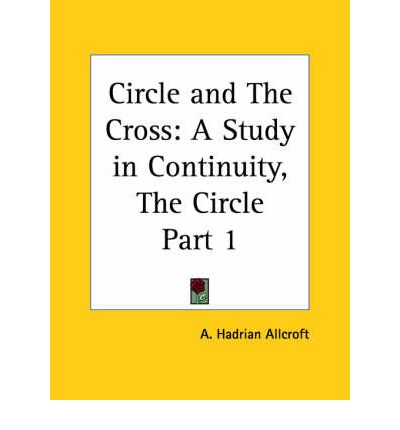 Circle and the Cross: A Study in Continuity (the Circle) Vol. 1 (1927)