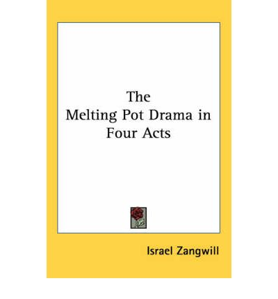 the melting pot drama in four acts israel zangwill 9780766194410