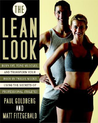 The Lean Look : Burn Fat, Tone Muscles and Transform Your Body in Twelve Weeks Using the Secrets of Professional Athletes