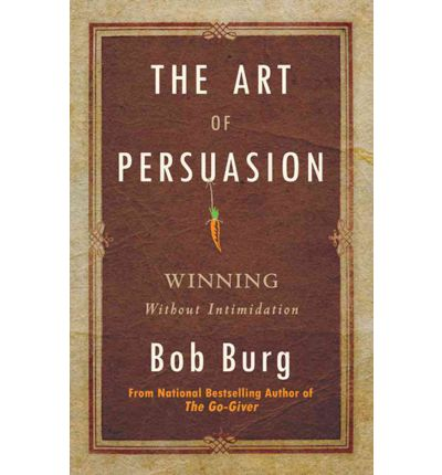 Art of Persuasion : Winning Without Intimidation