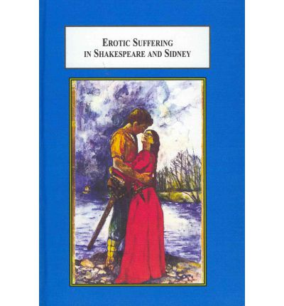 E-Books kostenlos herunterladen Erotic Suffering in Shakespeare and Sidney : A Central Theme in Elizabethan and Jacobean Romance iBook
