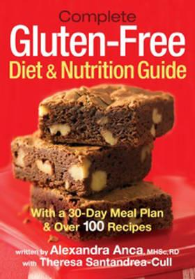 Complete Gluten-Free Diet & Nutrition Guide : With 30-Day Meal Plan & Over 100 Recipes