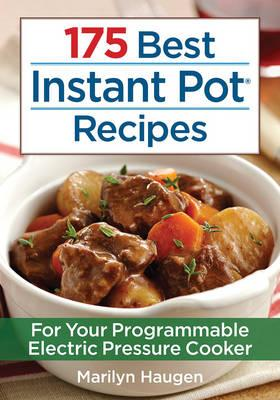 175 Best Instant Pot Recipes : For Your 7-in-1 Programmable Electric Pressure Cooker
