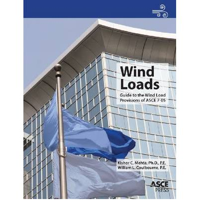 Wind Loads : Guide to the Wind Load Provisions of Asce 7-05