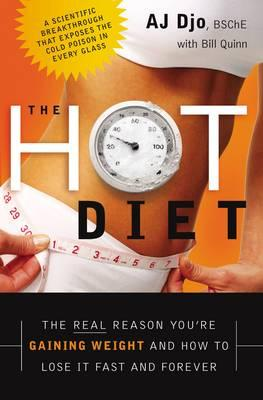 The Hot Diet : The Real Reason You're Gaining Weight . . . and How to Lose It Fast and Forever