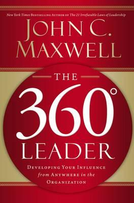 The 360 Degree Leader : Developing Your Influence from Anywhere in the Organization