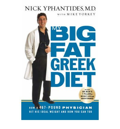 My Big Fat Greek Diet : How a 467-Pound Physician Hit His Ideal Weight and How You Can Too