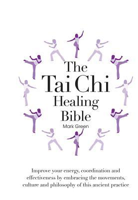 the tai chi healing bible a stepbystep guide to