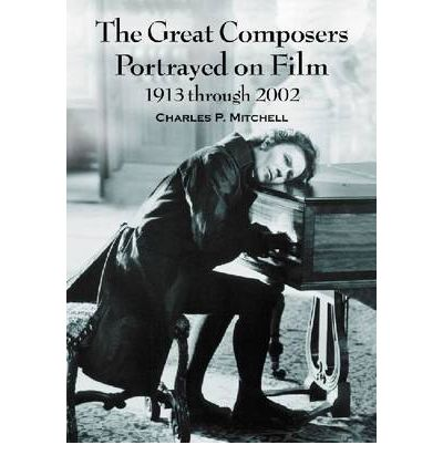 The Great Composers Portrayed on Film, 1913 Through 2002