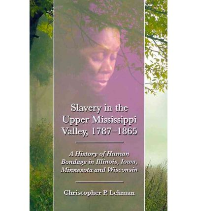 Slavery in the Upper Mississippi Valley, 1787-1865