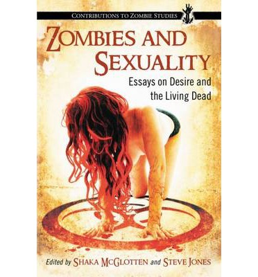 Zombies and Sexuality : Essays on Desire and the Living Dead