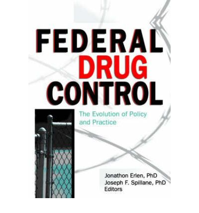 Federal Drug Control : The Evolution of Policy and Practice