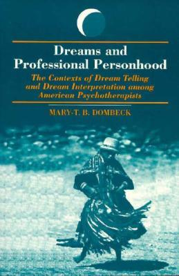 Dreams and Professional Personhood : Contexts of Dream Telling and Dream Interpretation Among American Psychotherapists