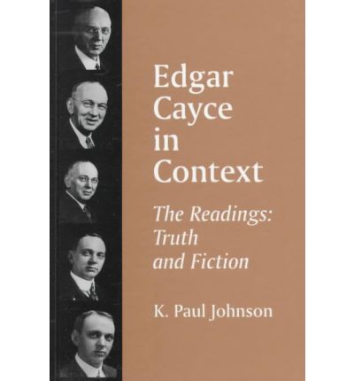 Edgar Cayce in Context : The Readings - Truth and Fiction
