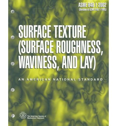Surface Texture : Surface Roughness, Waviness and Lay; ASME B46.1-2002 (Revision of ASME B46.1-1995)