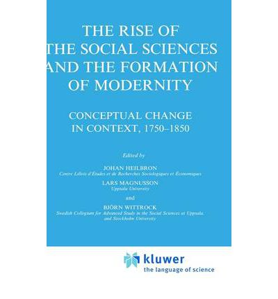 The Rise of the Social Sciences and the Formation of Modernity : Conceptual Change in Context, 1750-1850