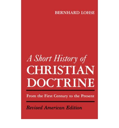 A Short History of Christian Doctrine : From the First Century to the Present