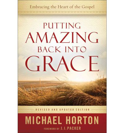 Putting Amazing Back into Grace : Embracing the Heart of the Gospel