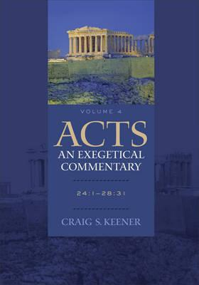 Acts: An Exegetical Commentary : 24:1-28:31