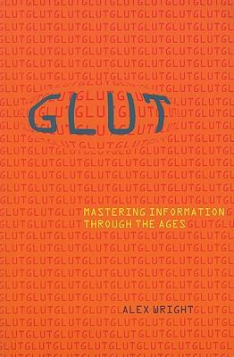 Glut : Mastering Information Through the Ages
