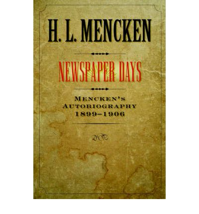 H.L. Mencken Newspaper Days 1899-1906 1st/5th HCDJ