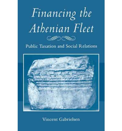 Financing the Athenian Fleet : Public Taxation and Social Relations