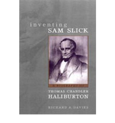 "a study of sam slick in thomas chandler haliburtons the clockmaker What is the etymology of the saying ""talk is created by thomas chandler haliburton inventing sam slick: a biography of thomas chandler."
