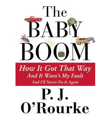 The Baby Boom : How It Got That Way and It Wasn't My Fault and I'll Never Do It Again