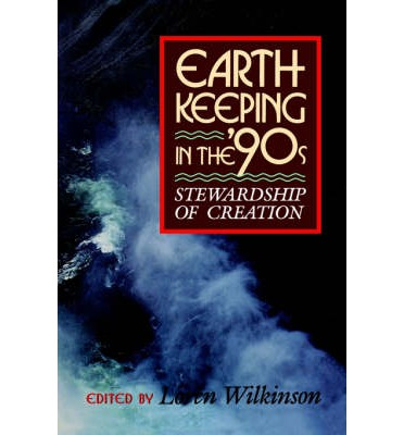 Earth-keeping in the '90's : Stewardship of Creation