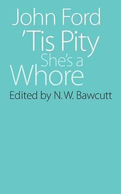 tis pity shes a whore by john ford essay John ford - 'tis pity she's a whore from september 2012, ocr will be introducing new set texts for unit f663 to support you and your learners.