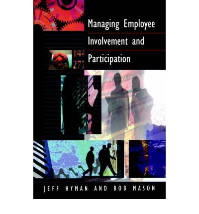 employee involvement and participation management essay Congress should modify the nlra to allow workers to participate in works councils and employee involvement programs  expand employee participation in the workplace  employees use a top-down .