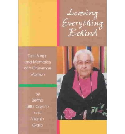 Leaving Everything Behind : The Songs and Memories of a Cheyenne Woman