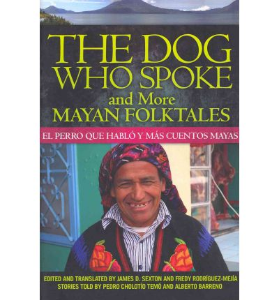 The Dog Who Spoke and More Mayan Folktales/El Perro Que Hablo y Mas Cuentos Mayas