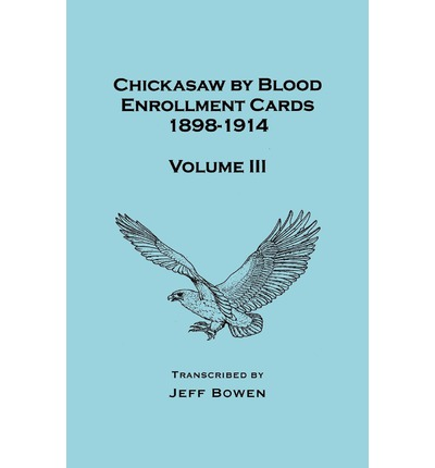 Top ebook free download Chickasaw by Blood Enrollment Cards, 1898-1914. Volume III PDF MOBI by Jeff Bowen