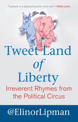 Tweet Land of Liberty : Irreverent Rhymes from the Political Circus