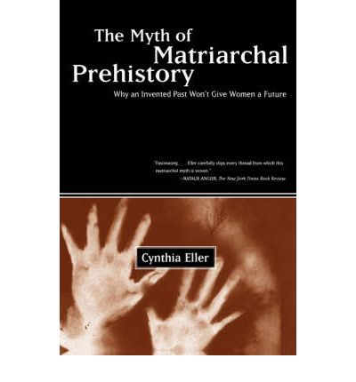 The Myth of the Matriarchal Prehistory