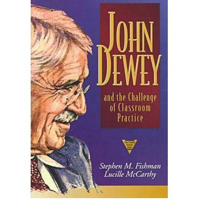 The philosophies and practices of john dewey