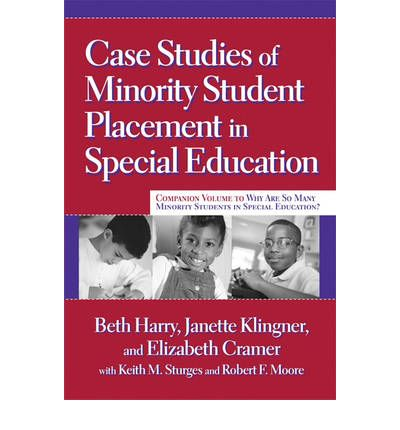 case studies of minority student placement in special education ebook Case study analysis paul harry, klingner, and cramer (2007) compiled a book of case studies focusing on minority students being placed in special education.