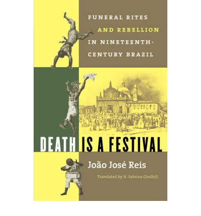 Death is a Festival : Funeral Rites and Rebellion in Nineteenth-Century Brazil