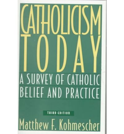 Catholicism Today : A Survey of Catholic Belief and Practice