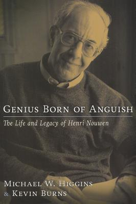 Genius Born of Anguish : The Life and Legacy of Henri Nouwen