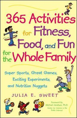 365 Activities for Fitness, Food and Fun for the Whole Family : Super Sports, Great Games, Exciting Experiments and Nutrition Nuggets