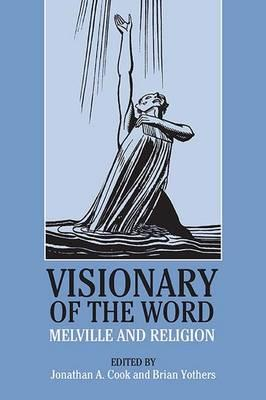 Visionary of the Word : Melville and Religion