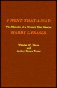 I Went That-a-Way : The Memoirs of a Western Film Director
