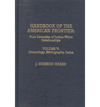 Handbook of the American Frontier: Chronology, Bibliography, Index Vol. V : Four Centuries of Indian-White Relationships