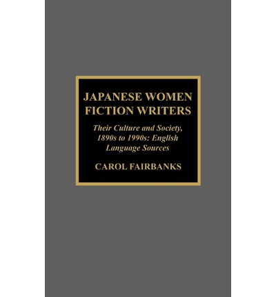 Japanese Women Fiction Writers : Their Culture and Society, 1890s to 1990s: English Language Sources